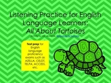 ELL Informational Listening Practice:  All About Tortoises