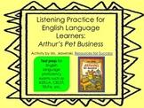 ELL Listening Practice:  Arthur's Pet Business