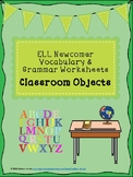 ELL Newcomer Classroom Objects Vocabulary & Grammar Worksheets