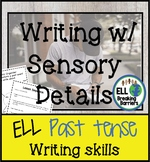 ELL Writing with Sensory Details, Past Tense Lesson