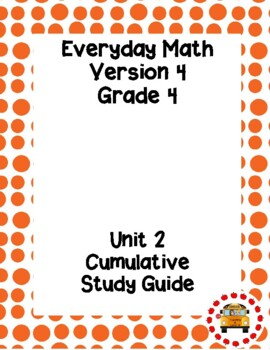 EM4-Everyday Math 4 - Grade 4 Unit 2 Cumulative Test Study Guide