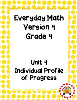 EM4–Everyday Math Grade 4 Unit 4 Individual Profile of Progress
