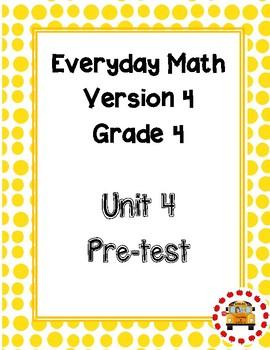 EM4-Everyday Math Grade 4 Unit 4 Pretest