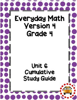 EM4-Everyday Math 4 - Grade 4 Unit 6 Cumulative Assessment Study Guide