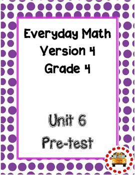 EM4-Everyday Math Grade 4 Unit 6 Pretest