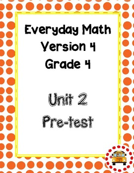 EM4-Everyday Math Grade 4 Unit 2 Pretest