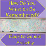 BACK TO SCHOOL/ICEBREAKER - HOW DO YOU WANT TO BE REMEMBERED?