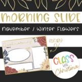ENGLISH Morning Slide Template November/Winter Flowers [EDITABLE]
