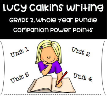 ENTIRE YEAR: Lucy Calkins for Second Grade Power Point Companion Lessons-Writing