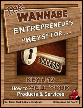 ENTREPRENEURSHIP - KEY 12 – How to Sell YOUR Products & Services