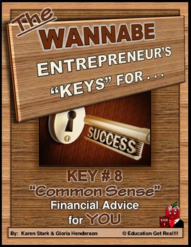 ENTREPRENEURSHIP - KEY 8 – Common Sense Financial Advice for YOU . . .