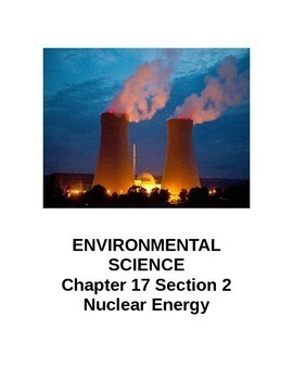 ENVIRONMENTAL SCIENCE Chapter 17 Section 2 Nuclear Energy