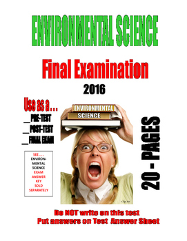 ENVIRONMENTAL SCIENCE FINAL EXAM  - Hottest New for 2016 . . . 20-PAGES