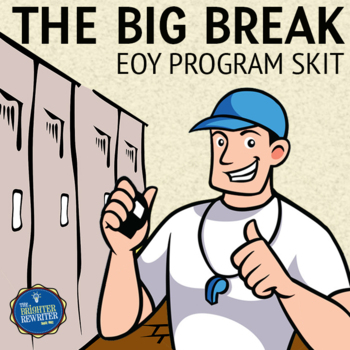 The Big Break End of the Year Skit