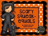 EQUAL AND NOT EQUAL:  SCARY SQUEAK-EQUALS