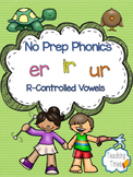 ER, IR, UR (R-Controlled Vowels)  No Prep Phonics Pack