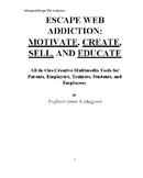 ESCAPE WEB ADDICTION: MOTIVATE, CREATE, SELL, AND EDUCATE