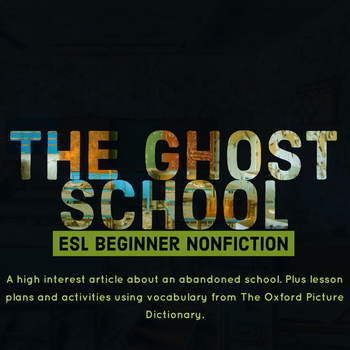 ESL Beginner Nonfiction -- A Ghost School. Using Vocabulary from The OPD.