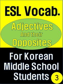 3 ESL Korean Middle School Vocab. - Adjectives/Opposites (