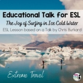 ESL Lesson for TED Talk: The Joy of Surfing in Ice Cold Water