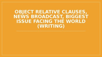 ESL Level 4 - Object Relative Clauses, News Broadcast, Biggest Issue