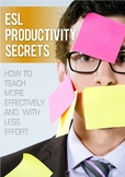 ESL Productivity Secrets: Teach More Effectively With Less Effort!