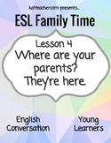 ESL Young Learners F4 Where are your parents?