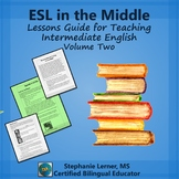 ESL in the Middle: Lessons Guide for Teaching Intermediate English, Volume Two