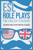 ESL role plays for English teachers: 40 great role plays for ESL classes