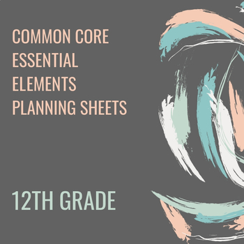 ESSENTIAL ELEMENTS - COMMON CORE 12TH GRADE STANDARDS PLANNING SHEET