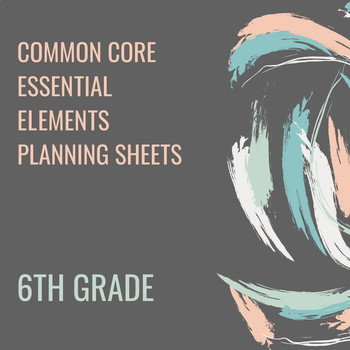 ESSENTIAL ELEMENTS - COMMON CORE 6TH GRADE STANDARDS PLANNING SHEET