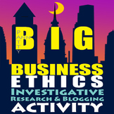 ETHICS CIVICS: BIG Business Ethics> Investigative Research & Blogging ACTIVITY