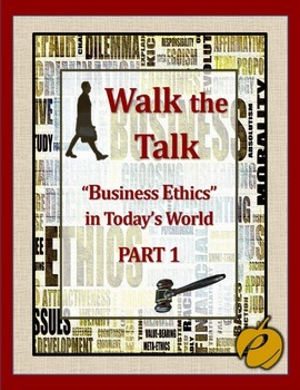 """ETHICS:   WALK THE TALK – PART #1 – """"Business Ethics in Today's World"""""""