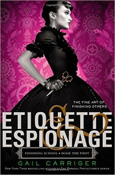 Book Study: ETIQUETTE AND ESPIONAGE By Gail Carriger