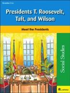Presidents T. Roosevelt, Taft, and Wilson