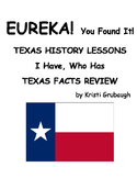 EUREKA You Found It! Texas History Lesson I Have, Who Has