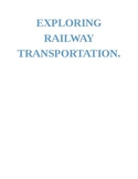 EXPLORING RAILWAY TRANSPORTATION.