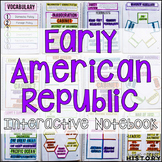 Early American Republic Interactive Notebook & Graphic Organizers U.S. History