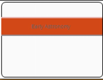 Early Astronomy-  A PowerPoint that describes the evolutio