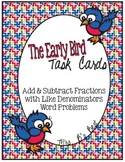 Early Bird Task Cards:  Add & Subtract Fractions, Like Denominator Word Problems