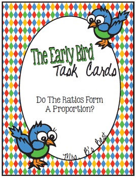 The Early Bird Task Cards:  Do the Ratios Form a Proportion?