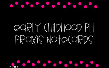 Early Childhood PLT Praxis Notecards