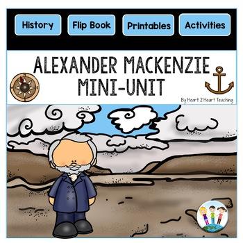 Early Explorers: Alexander Mackenzie Mini-Unit & Flip Book for INB's