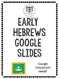 Early Hebrews Google Slides