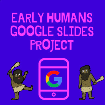 Early Humans Google Slides Project