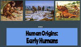 Early Humans- Intro to the Origin of Humans and Types of H