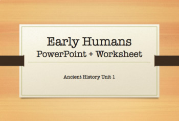 Early Humans PowerPoint and Worksheet