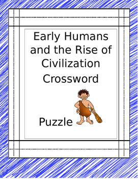 Early Humans and the Rise of Civilization Cross Word Puzzle