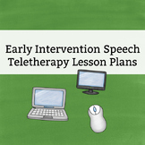 Early Intervention Speech: Lesson Plans for Teletherapy / Distance Learning