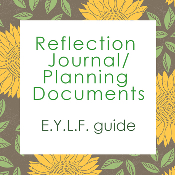 Reflection Journal + Planning Documents: Early Years Learning Framework (EYLF)